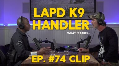 LAPD K9 Handler Requirements - CLIP from Episode 74 with Head Trainer Sgt Michael Goosby